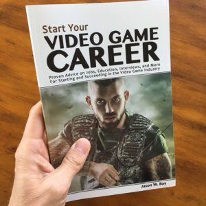 Start Your Video Game Career, by Jason W. Bay